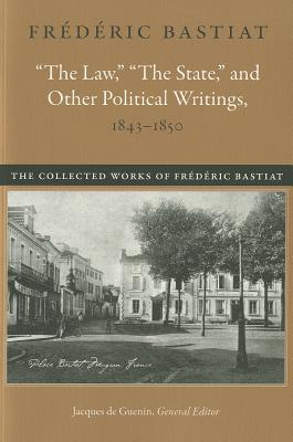 'The Law', 'The State', and Other Political Writings, 1843-1850 By Bastiat, Frederic